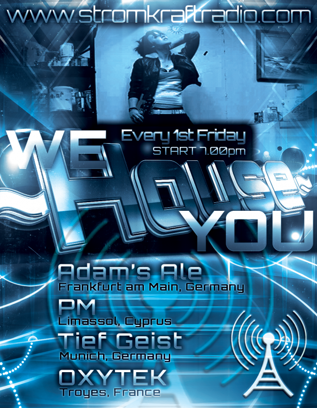Friday 4th Apr. 7.00pm (CET) – STROM:KRAFT WE HOUSE YOU exclusive Radio Show pres. Adam's Ale (Germany) – PM (Cyprus) – Tiefgeist (Germany) – OXYTEK (France)