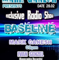 Friday monthly 9.00pm – MARK GANESH presents BASELINE exclusive Radio Show – TECHNO CHANNEL