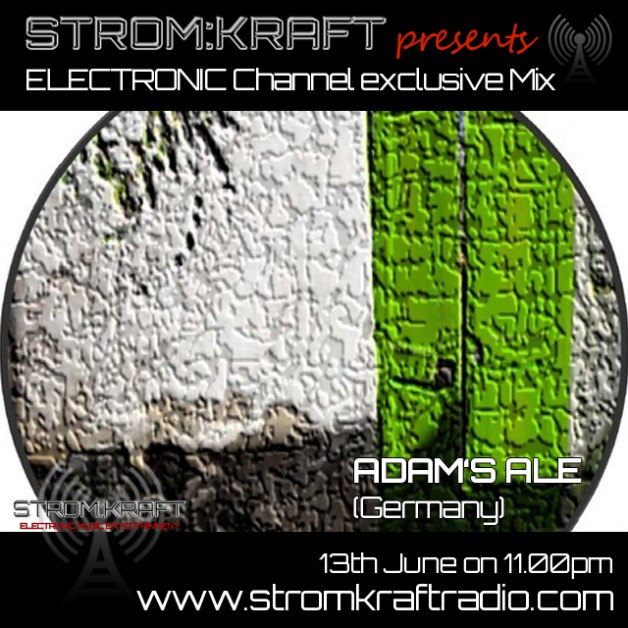 Friday 1st Aug. 8.00pm (CET) – STROM:KRAFT presents ELECTRONIC Channel exclusive Mix by ADAM'S ALE (Germany)
