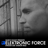 Friday July 24th 06.00pm CET – ELEKTRONIC FORCE #238 by Marco Bailey