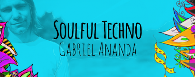 Sunday May 15th 08.00pm CET – Soulful Techno Radio by Gabriel Ananda