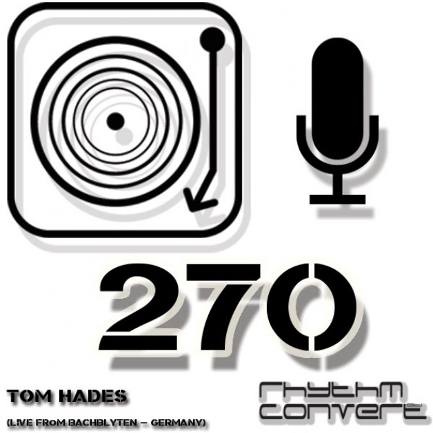 Sunday August 14th 04.00pm CET – The Rhythm Converted radio #270 by Tom Hades