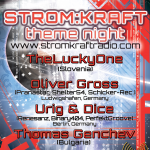 Wednesday 12th Mar. 8.00pm (CET) – STROM:KRAFT presents THEME NIGHT exclusive Radio Show pres. TheLuckyOne (Slovenia) – Oliver Gross (Germany) – Urig & Dice (Germany) – Thomas Genchev (Bulgaria)